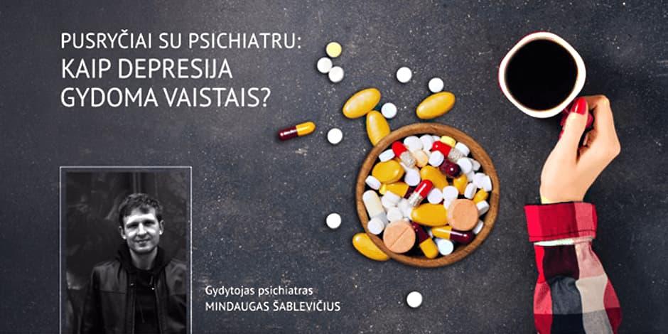 Pusryčiai su psichiatru: kaip depresija gydoma vaistais?