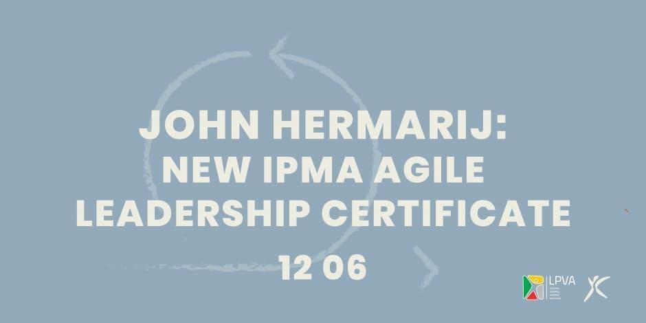 John Hermarij: New IPMA AGILE Leadership Certificate