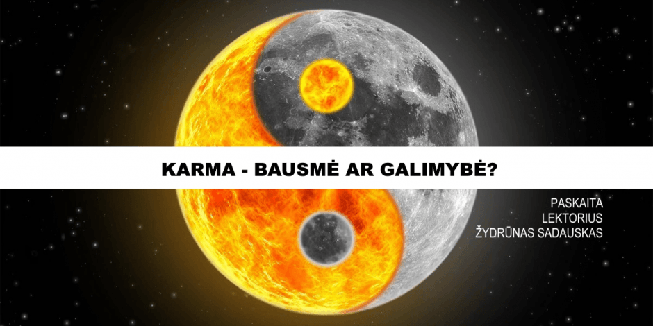 KARMA - BAUSMĖ AR GALIMYBĖ? | VILNIUS