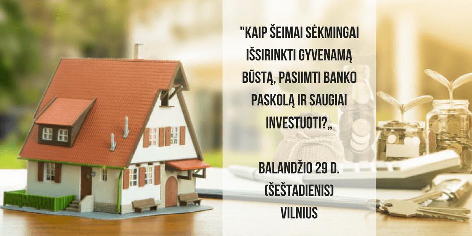 """""""Kaip šeimai sėkmingai išsirinkti gyvenamą būstą, pasiimti banko paskolą ir saugiai investuoti?"""""""