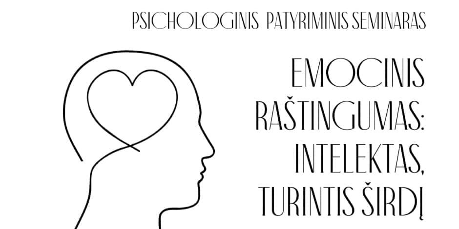 """Psichologinis patyriminis savaitgalis """"EMOCINIS RAŠTINGUMAS: INTELEKTAS TURINTIS ŠIRDĮ"""""""