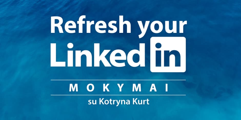 Refresh your LinkedIn. Mokymai su Kotryna Kurt. Vaizdo įrašas