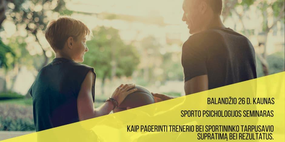 Sporto psichologijos seminaras Kaune. Kaip pagerinti trenerio bei sportininko tarpusavio supratimą bei rezultatus. Nuo svajotojo iki Olimpinės rinktinės nario.