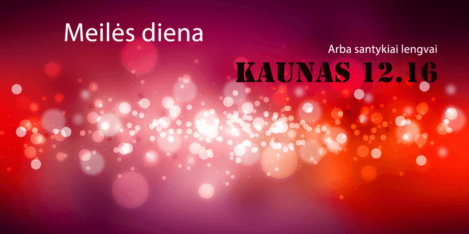 MEILĖS DIENA arba santykiai lengvai. Kaunas.
