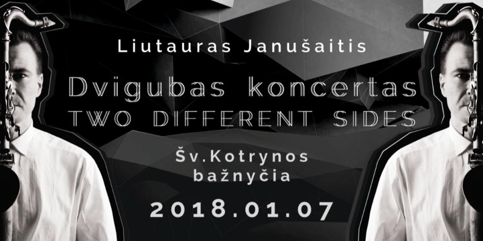 "Dvigubas koncertas ""Two Different Sides"".Liutauro Janušaičio albumo pristatymas."