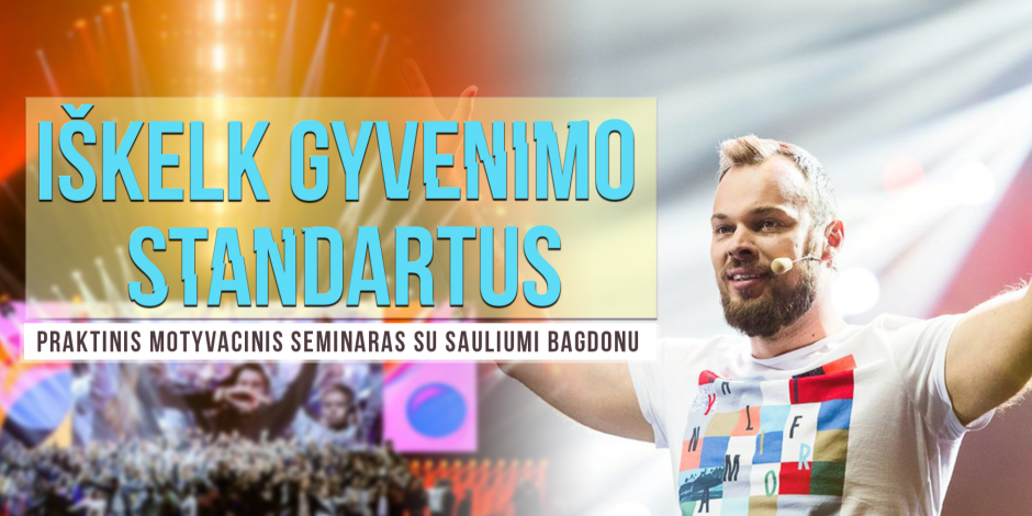 Iškelk gyvenimo standartus! Praktinis motyvacinis seminaras su Sauliumi Bagdonu