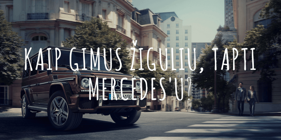 Kaip gimus Žiguliu, tapti Mercedes'u?