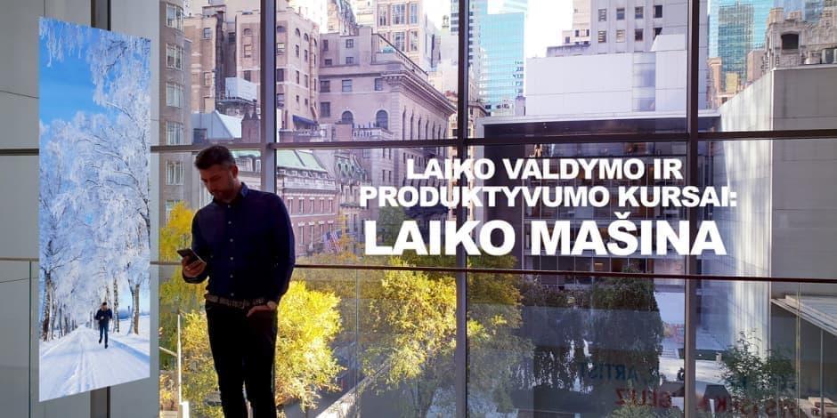 Laiko valdymo ir produktyvumo kursas: LAIKO MAŠINA